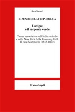 La tigre e il serpente verde. Trame associative nell'Italia radicale e nella New York della Tammany Hall. Il caso Maroncelli (1833-1890)